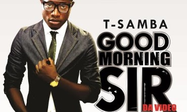 VIDEO: T-Samba – Good Morning Sir