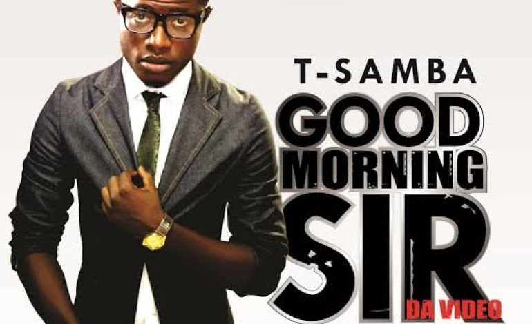 VIDEO: T-Samba – Good Morning Sir