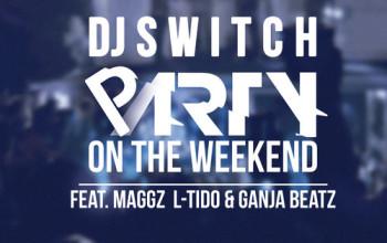 VIDEO: DJ Switch Ft. Maggz, L-Tido & Ganja Beatz – Party on the Weekend