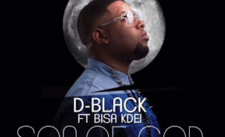 VIDEO: D-Black ft. Bisa Kdei – Son of God
