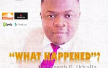 "Listen to "" What Happened "" By Joseph Ehinome Ikhalia [+DOWNLOAD]"